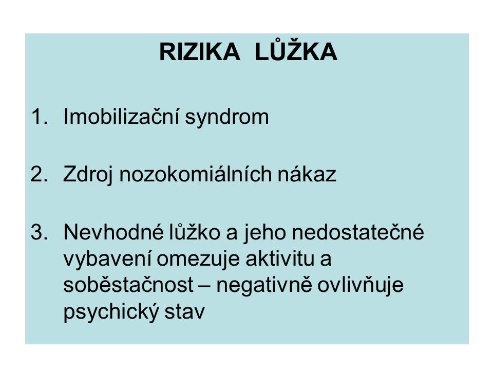 RIZIKA LŮŽKA 1.Imobilizační syndrom 2.Zdroj nozokomiálních nákaz 3.Nevhodné lůžko a jeho nedostatečné vybavení omezuje aktivitu a soběstačnost – negat