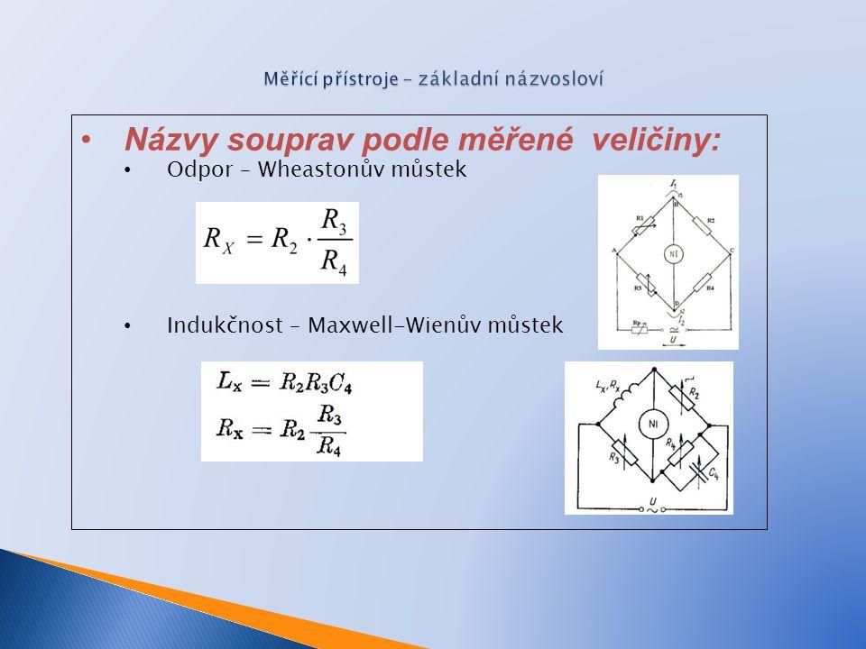 Názvy souprav podle měřené veličiny: Odpor – Wheastonův můstek Indukčnost – Maxwell-Wienův můstek