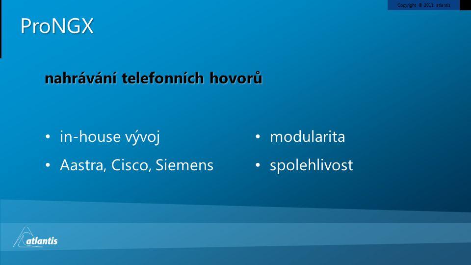 Copyright © 2011, atlantis nahrávání telefonních hovorů ProNGX in-house vývoj Aastra, Cisco, Siemens modularita spolehlivost