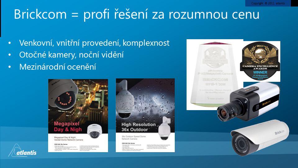 Copyright © 2011, atlantis Venkovní, vnitřní provedení, komplexnost Otočné kamery, noční vidění Mezinárodní ocenění Brickcom = profi řešení za rozumnou cenu