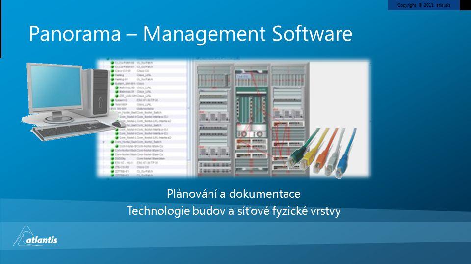 Copyright © 2011, atlantis Plánování a dokumentace Technologie budov a síťové fyzické vrstvy Panorama – Management Software