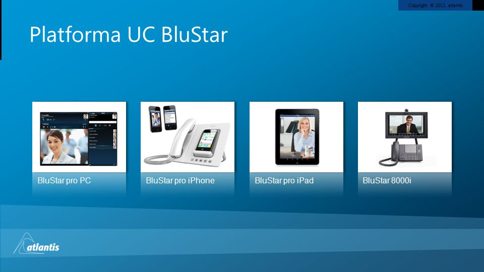 Copyright © 2011, atlantis Platforma UC BluStar BluStar pro PCBluStar pro iPhoneBluStar pro iPadBluStar 8000i