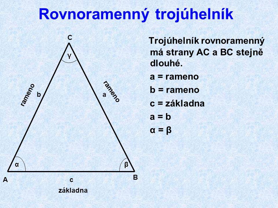 Rovnostranný trojúhelník Trojúhelník rovnostranný má všechny strany stejně dlouhé. a = b = c Vnitřní úhly jsou shodné: α = 60° β = 60° γ = 60° α + β +