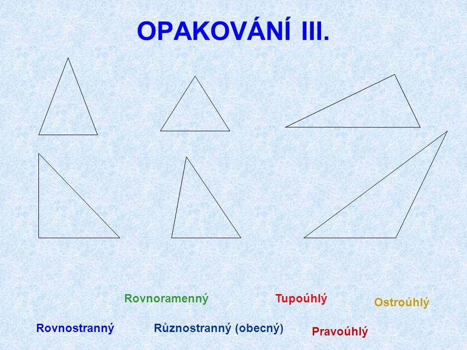 OPAKOVÁNÍ II. Součet vnitřních úhlů v trojúhelníku je? α + β + γ = 180° Přečti: α, β, γ. Trojúhelníky dělíme podle velikosti stran: různostranný, rovn