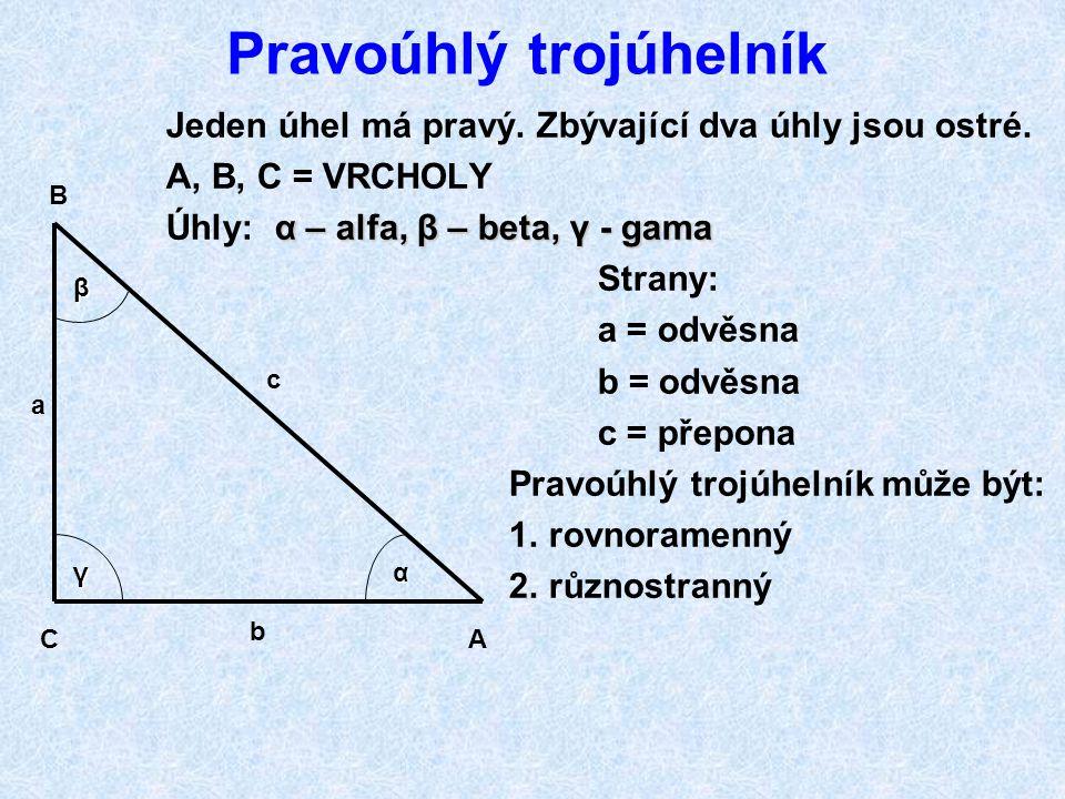 Tupoúhlý trojúhelník Má jeden úhel tupý. Ostatní dva úhly jsou ostré. A, B, C = vrcholy a, b, c = strany Úhly: α - alfa (úhel tupý) β - beta (úhel ost