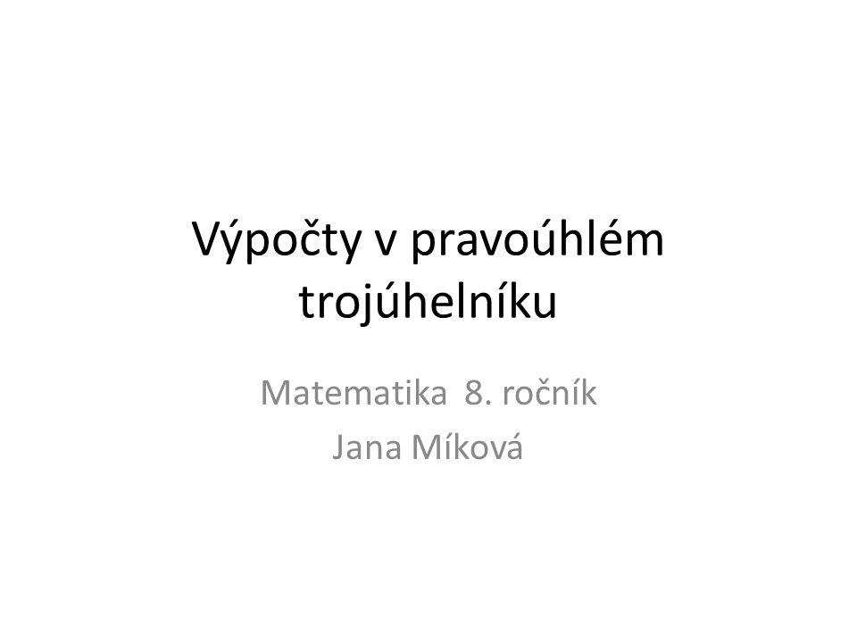 Výpočty v pravoúhlém trojúhelníku Matematika 8. ročník Jana Míková