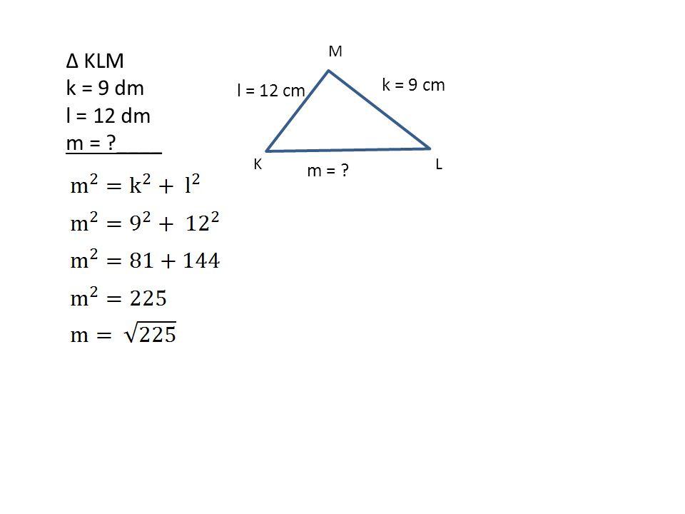 Úkoly: ∆ MNO m = 0,7 dm n = 1,1 dm o = ?____ ∆ TUV t = 13 mm u = 18mm v = ?____ ∆ PQR p = 2,6 cm q = 3,4 cm r = ?____