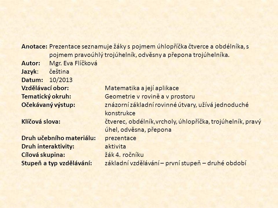 ÚHLOPŘÍČKY ČTVERCE A OBDÉLNÍKA pro 4. ročník Autorem materiálu a všech jeho částí, není-li uvedeno jinak, je Mgr. Eva Flíčková.