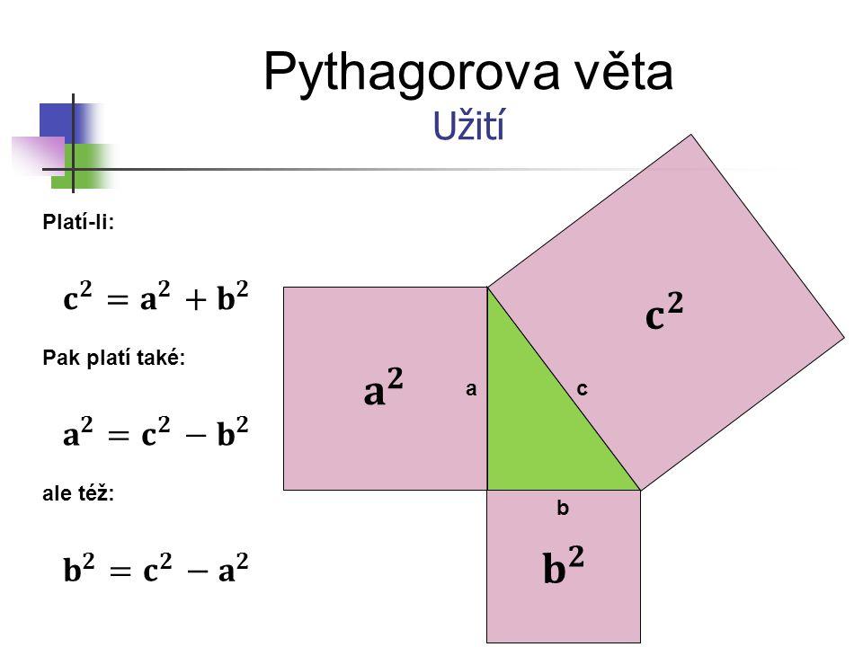 Pythagorova věta Užití Vypočítejte délku odvěsny v pravoúhlém trojúhelníku ABC, znáte-li délku přepony c a druhé odvěsny: 1) c = 75 cm; b = 21 cm c = 75 cm b = 21 cm a = … cm 2) a = 4,8 m; c = 8,6 m3) c = 6 m; a = 37 dm a = 4,8 m c = 8,6 m b = … m c = 6 m a = 37 dm c = … dm = 60 dm