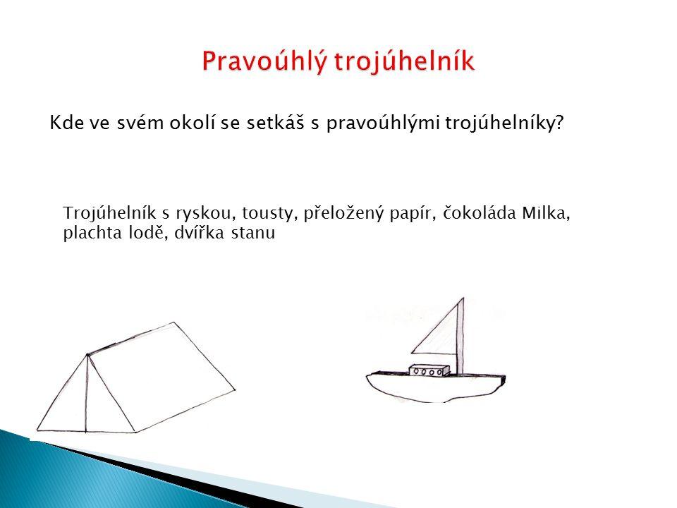 Kde ve svém okolí se setkáš s pravoúhlými trojúhelníky? Trojúhelník s ryskou, tousty, přeložený papír, čokoláda Milka, plachta lodě, dvířka stanu