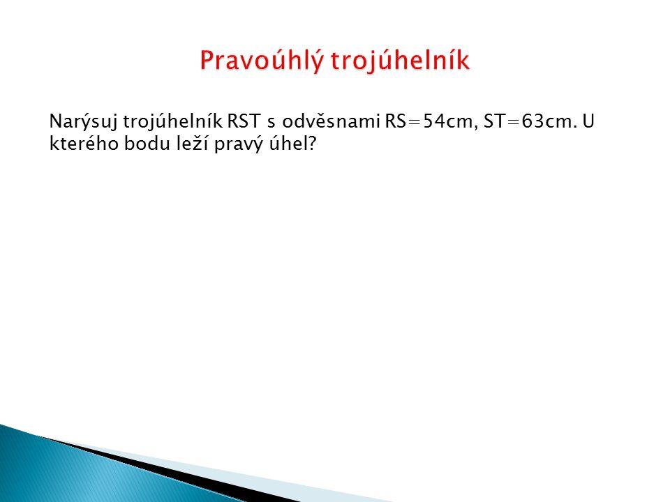 Narýsuj trojúhelník RST s odvěsnami RS=54cm, ST=63cm. U kterého bodu leží pravý úhel?