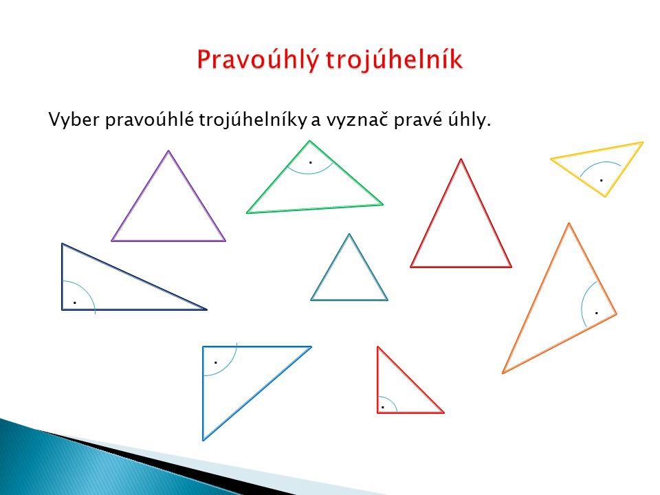 Vyber pravoúhlé trojúhelníky a vyznač pravé úhly.......