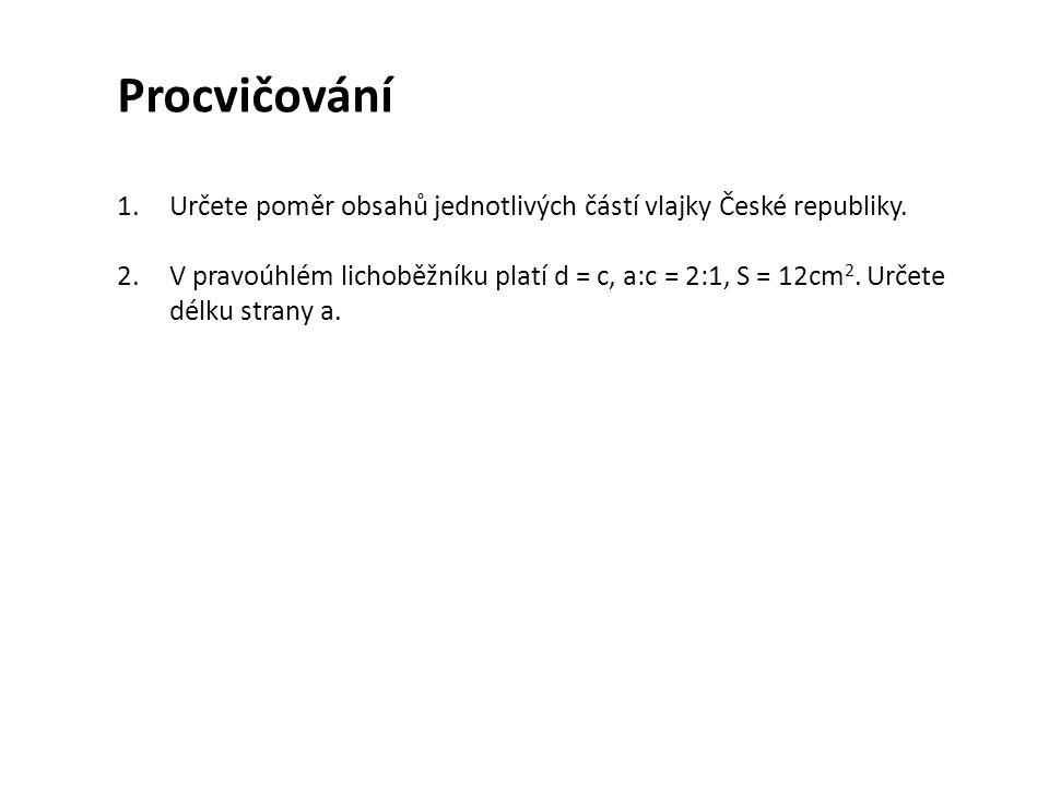 Procvičování 1.Určete poměr obsahů jednotlivých částí vlajky České republiky.