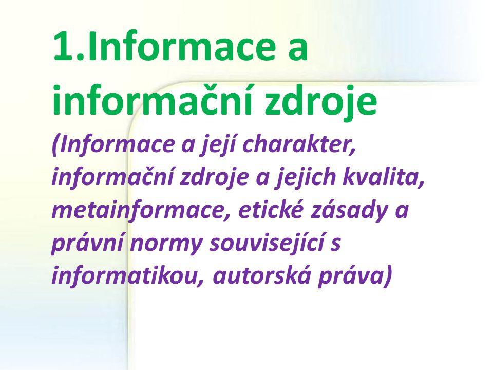 1.Informace a informační zdroje (Informace a její charakter, informační zdroje a jejich kvalita, metainformace, etické zásady a právní normy souvisejí
