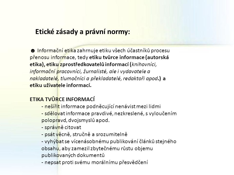 ETIKA UŽIVATELE INFORMACÍ - napomáhat zprostředkovateli informací při uspokojování vzneseného požadavku (např.