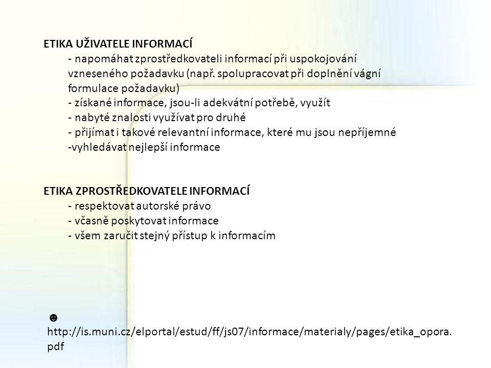 ETIKA UŽIVATELE INFORMACÍ - napomáhat zprostředkovateli informací při uspokojování vzneseného požadavku (např. spolupracovat při doplnění vágní formul