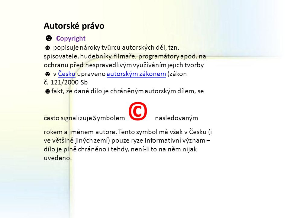 Autorské právo ☻ c opyright ☻ popisuje nároky tvůrců autorských děl, tzn. spisovatele, hudebníky, filmaře, programátory apod. na ochranu před nesprave