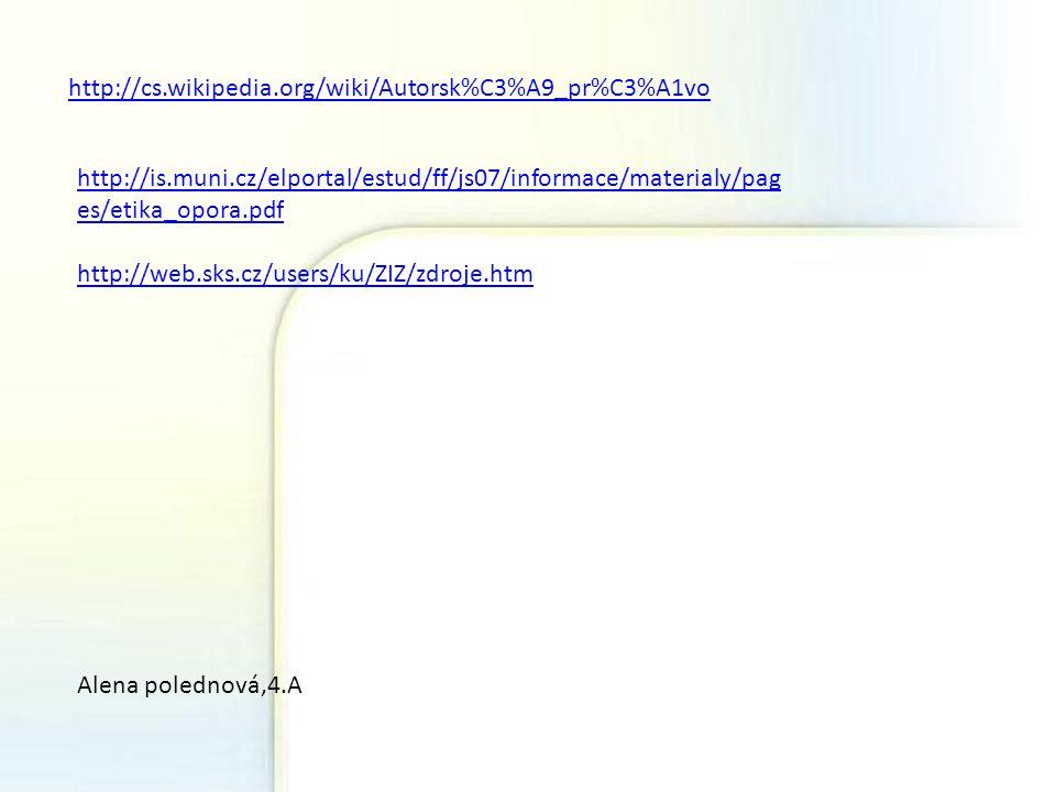 http://cs.wikipedia.org/wiki/Autorsk%C3%A9_pr%C3%A1vo http://is.muni.cz/elportal/estud/ff/js07/informace/materialy/pag es/etika_opora.pdf http://web.s