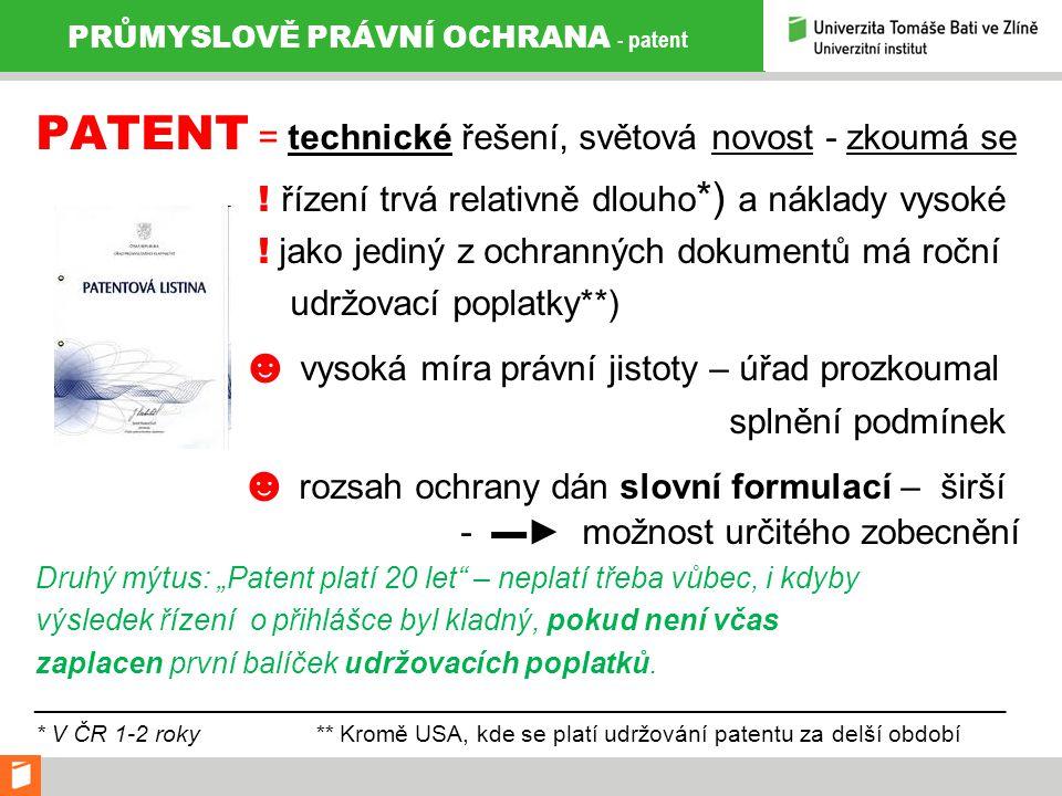 PRŮMYSLOVĚ PRÁVNÍ OCHRANA - patent PATENT = technické řešení, světová novost - zkoumá se .