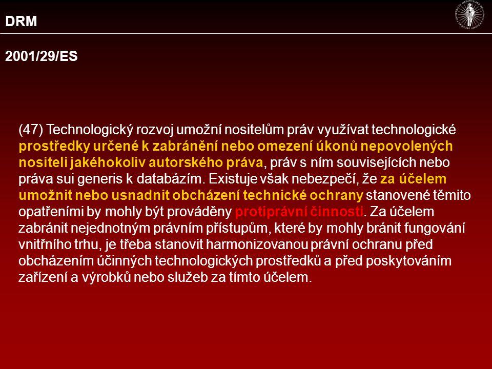 DRM 2001/29/ES (47) Technologický rozvoj umožní nositelům práv využívat technologické prostředky určené k zabránění nebo omezení úkonů nepovolených nositeli jakéhokoliv autorského práva, práv s ním souvisejících nebo práva sui generis k databázím.