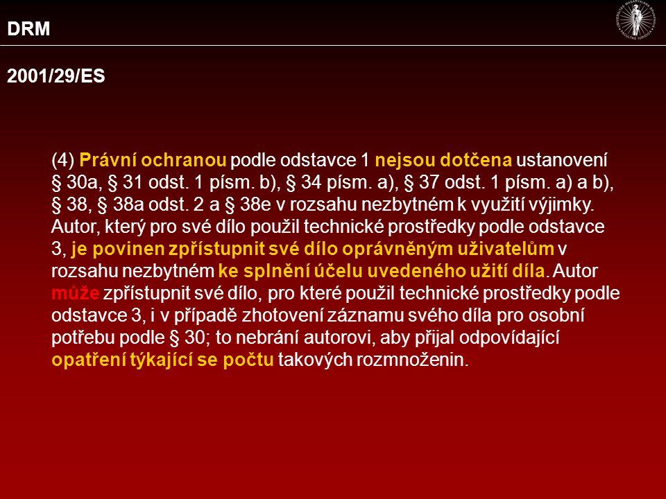DRM 2001/29/ES (4) Právní ochranou podle odstavce 1 nejsou dotčena ustanovení § 30a, § 31 odst.