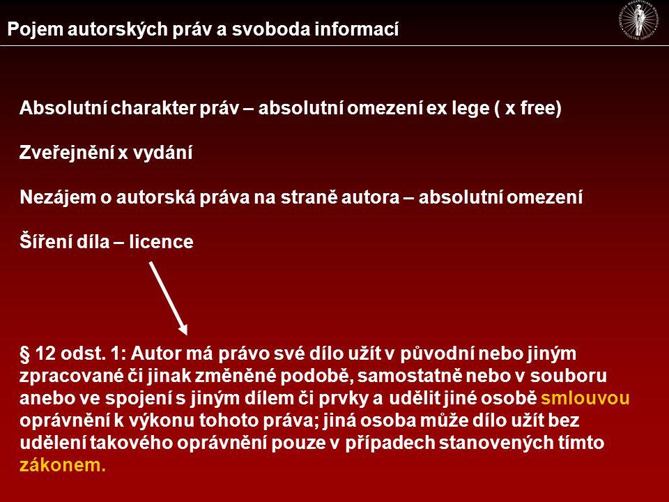 Pojem autorských práv a svoboda informací Absolutní charakter práv – absolutní omezení ex lege ( x free) Zveřejnění x vydání Nezájem o autorská práva na straně autora – absolutní omezení Šíření díla – licence § 12 odst.