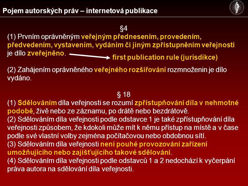 Pojem autorských práv – internetová publikace §4 (1) Prvním oprávněným veřejným přednesením, provedením, předvedením, vystavením, vydáním či jiným zpřístupněním veřejnosti je dílo zveřejněno.