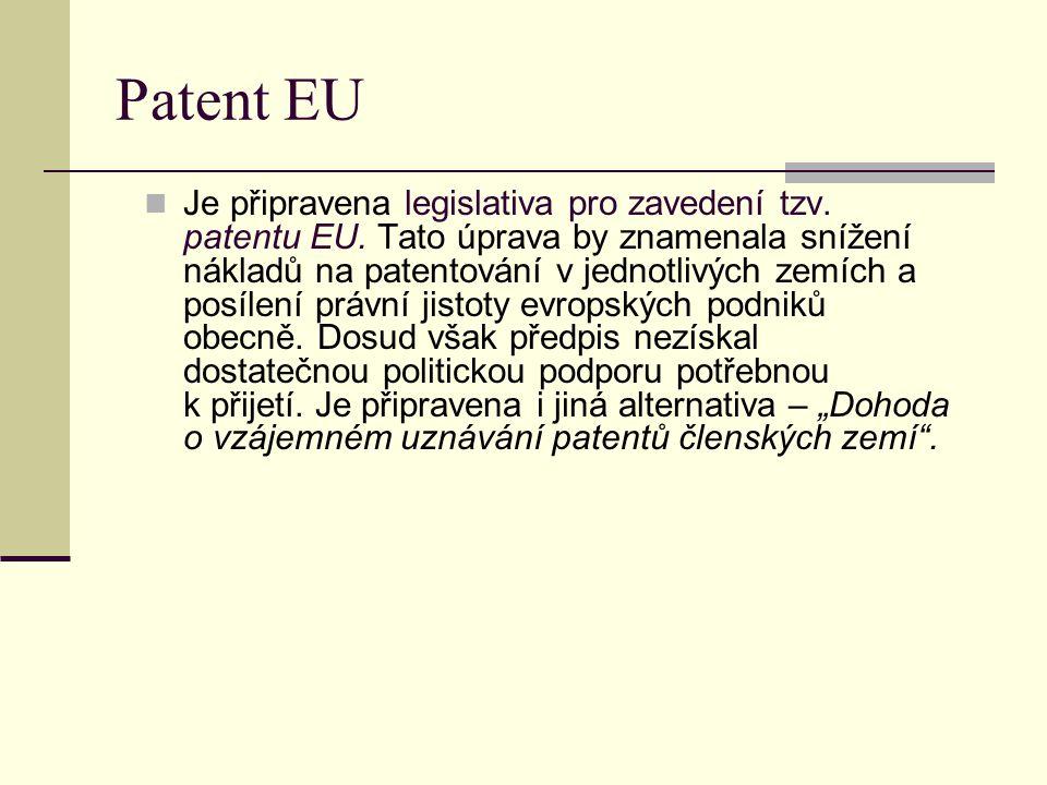 Patent EU Je připravena legislativa pro zavedení tzv. patentu EU. Tato úprava by znamenala snížení nákladů na patentování v jednotlivých zemích a posí