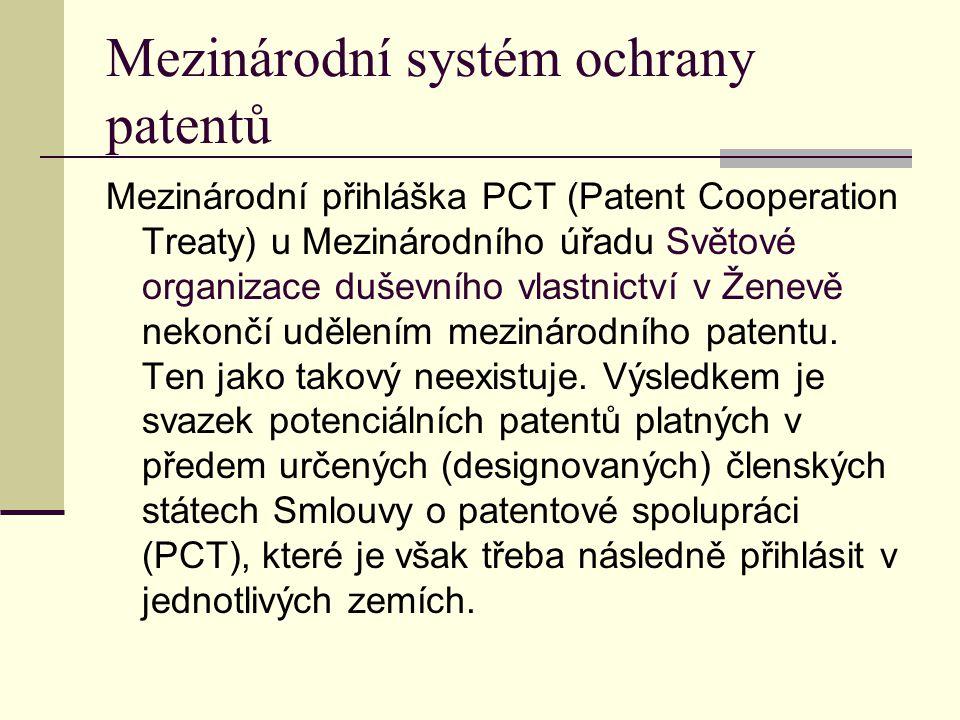 Mezinárodní systém ochrany patentů Mezinárodní přihláška PCT (Patent Cooperation Treaty) u Mezinárodního úřadu Světové organizace duševního vlastnictv
