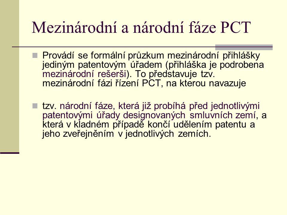 Mezinárodní a národní fáze PCT Provádí se formální průzkum mezinárodní přihlášky jediným patentovým úřadem (přihláška je podrobena mezinárodní rešerši