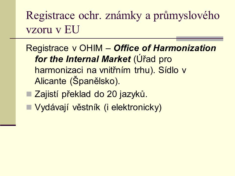 Registrace ochr. známky a průmyslového vzoru v EU Registrace v OHIM – Office of Harmonization for the Internal Market (Úřad pro harmonizaci na vnitřní
