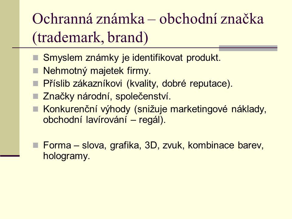 Ochranná známka – obchodní značka (trademark, brand) Smyslem známky je identifikovat produkt. Nehmotný majetek firmy. Příslib zákazníkovi (kvality, do