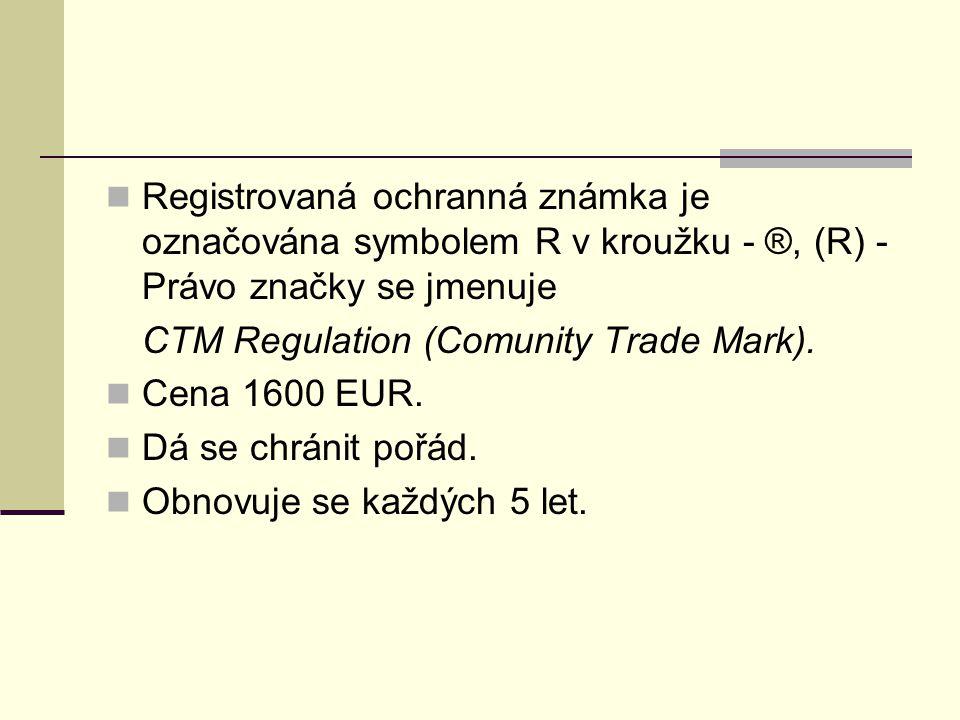 Registrovaná ochranná známka je označována symbolem R v kroužku - ®, (R) - Právo značky se jmenuje CTM Regulation (Comunity Trade Mark). Cena 1600 EUR