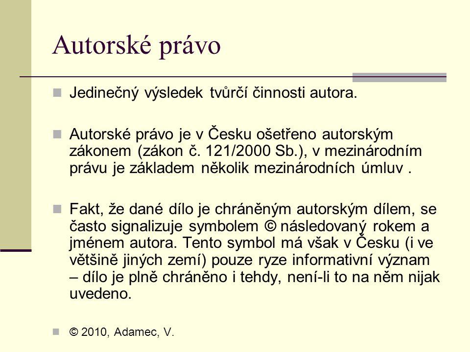 Autorské právo Jedinečný výsledek tvůrčí činnosti autora. Autorské právo je v Česku ošetřeno autorským zákonem (zákon č. 121/2000 Sb.), v mezinárodním