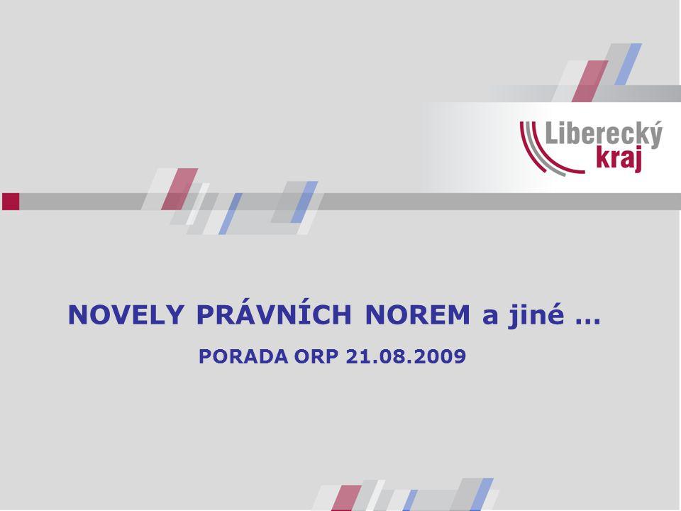 NOVELY PRÁVNÍCH NOREM a jiné … PORADA ORP 21.08.2009