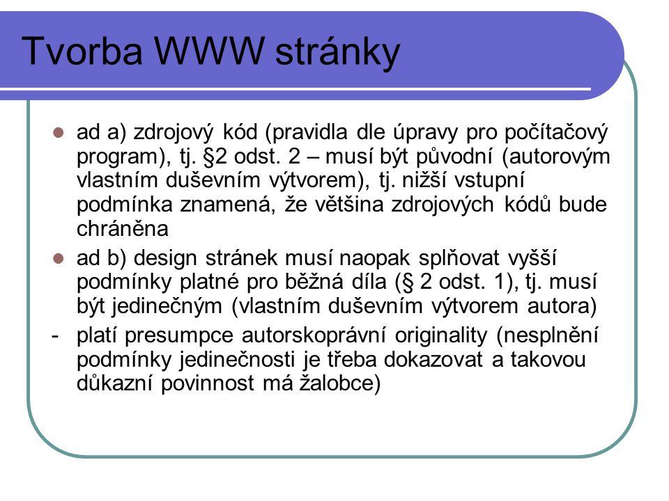 Tvorba WWW stránky ad a) zdrojový kód (pravidla dle úpravy pro počítačový program), tj. §2 odst. 2 – musí být původní (autorovým vlastním duševním výt