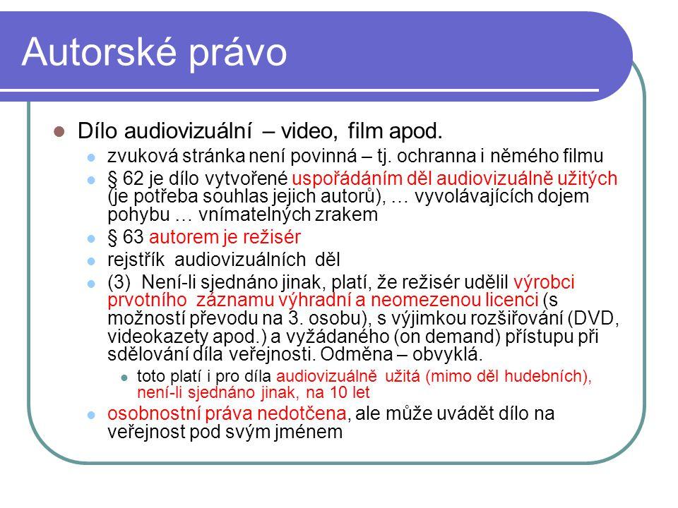 Autorské právo Dílo audiovizuální – video, film apod. zvuková stránka není povinná – tj. ochranna i němého filmu § 62 je dílo vytvořené uspořádáním dě