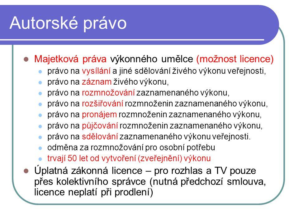 Autorské právo Majetková práva výkonného umělce (možnost licence) právo na vysílání a jiné sdělování živého výkonu veřejnosti, právo na záznam živého