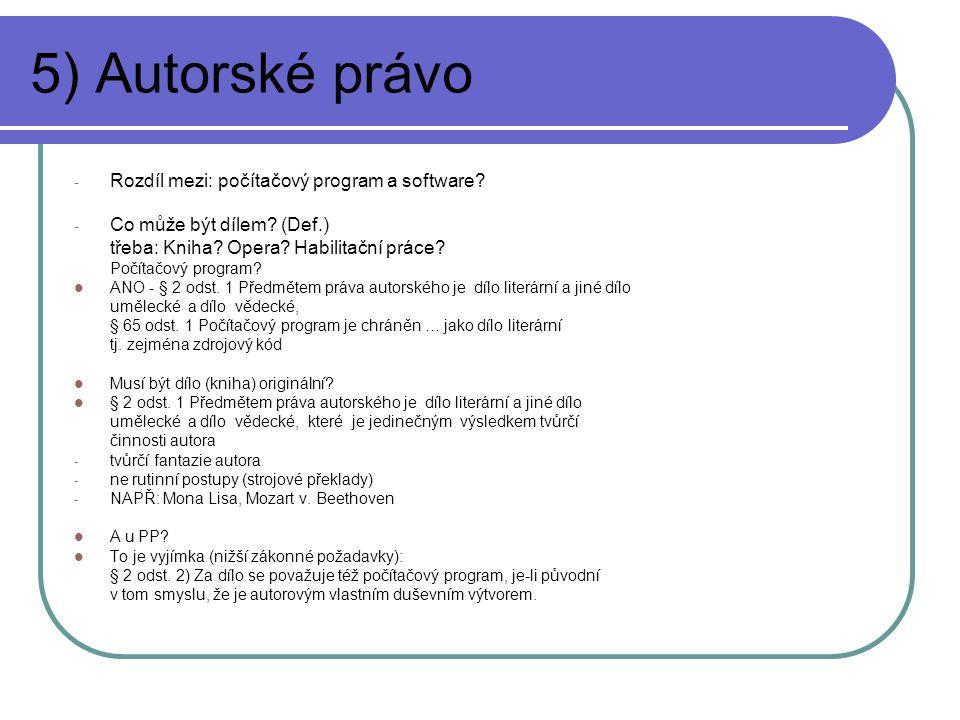 5) Autorské právo - Rozdíl mezi: počítačový program a software? - Co může být dílem? (Def.) třeba: Kniha? Opera? Habilitační práce? Počítačový program