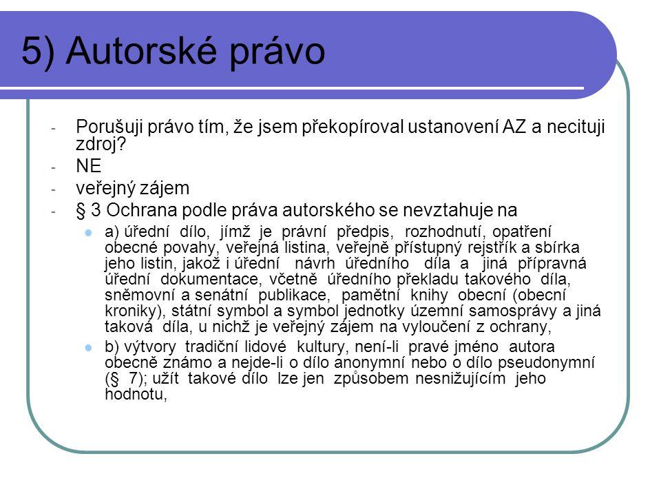 5) Autorské právo - Porušuji právo tím, že jsem překopíroval ustanovení AZ a necituji zdroj? - NE - veřejný zájem - § 3 Ochrana podle práva autorského