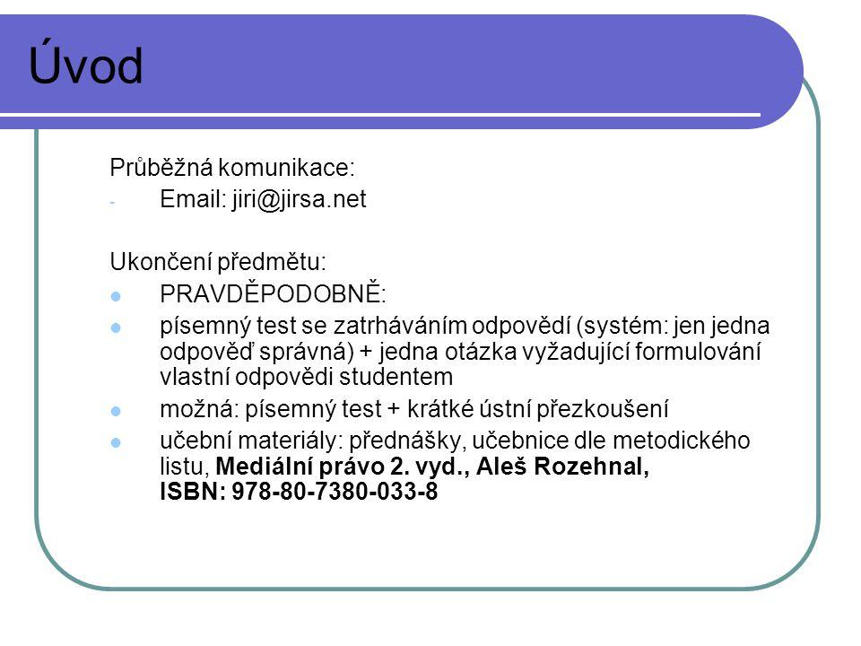 Úvod Průběžná komunikace: - Email: jiri@jirsa.net Ukončení předmětu: PRAVDĚPODOBNĚ: písemný test se zatrháváním odpovědí (systém: jen jedna odpověď sp