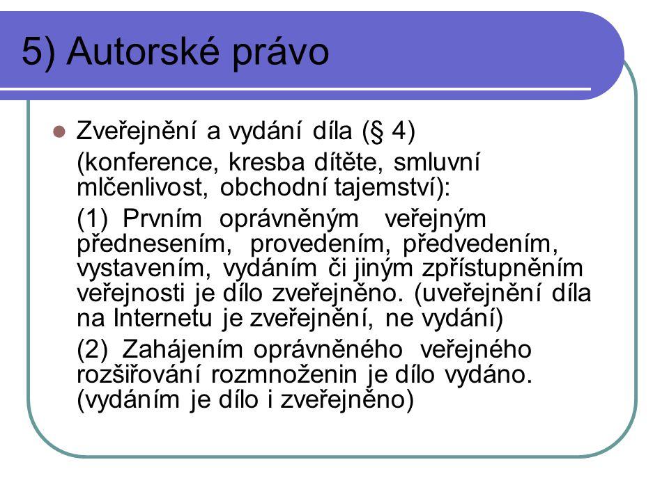 5) Autorské právo Zveřejnění a vydání díla (§ 4) (konference, kresba dítěte, smluvní mlčenlivost, obchodní tajemství): (1) Prvním oprávněným veřejným