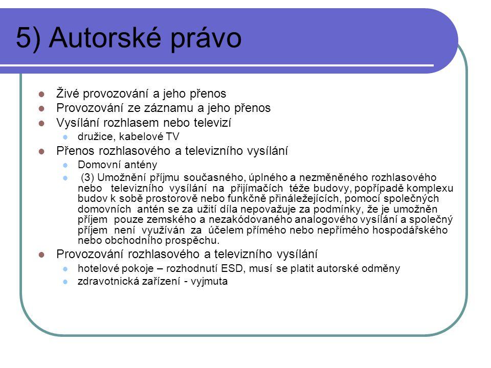 5) Autorské právo Živé provozování a jeho přenos Provozování ze záznamu a jeho přenos Vysílání rozhlasem nebo televizí družice, kabelové TV Přenos roz
