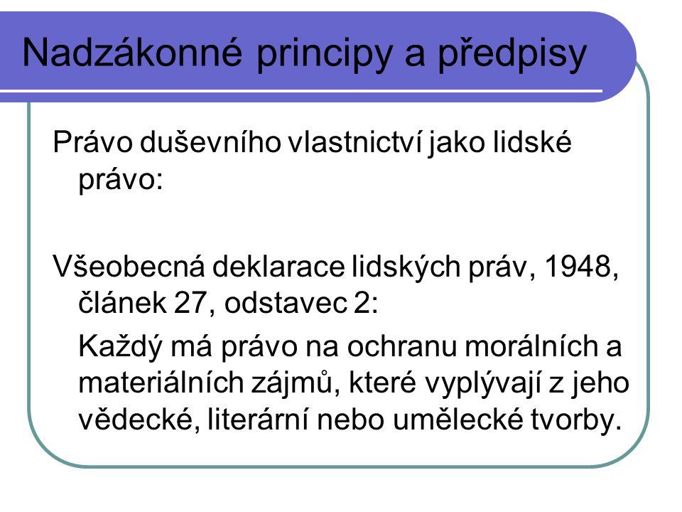 Nadzákonné principy a předpisy Právo duševního vlastnictví jako lidské právo: Všeobecná deklarace lidských práv, 1948, článek 27, odstavec 2: Každý má