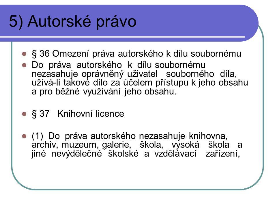 5) Autorské právo § 36 Omezení práva autorského k dílu soubornému Do práva autorského k dílu soubornému nezasahuje oprávněný uživatel souborného díla,