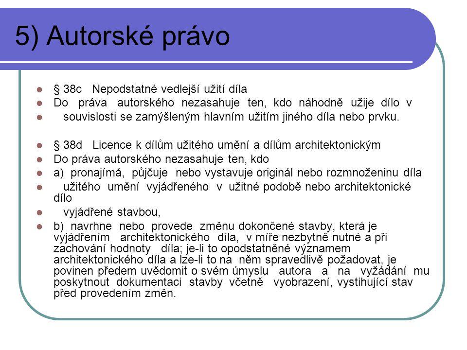 5) Autorské právo § 38c Nepodstatné vedlejší užití díla Do práva autorského nezasahuje ten, kdo náhodně užije dílo v souvislosti se zamýšleným hlavním