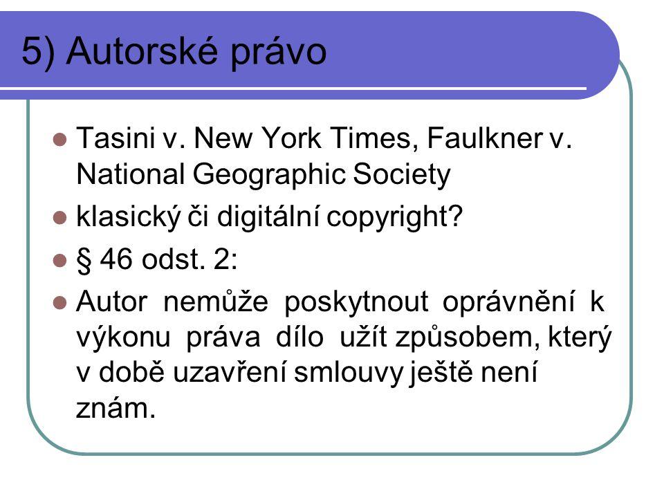 5) Autorské právo Tasini v. New York Times, Faulkner v. National Geographic Society klasický či digitální copyright? § 46 odst. 2: Autor nemůže poskyt