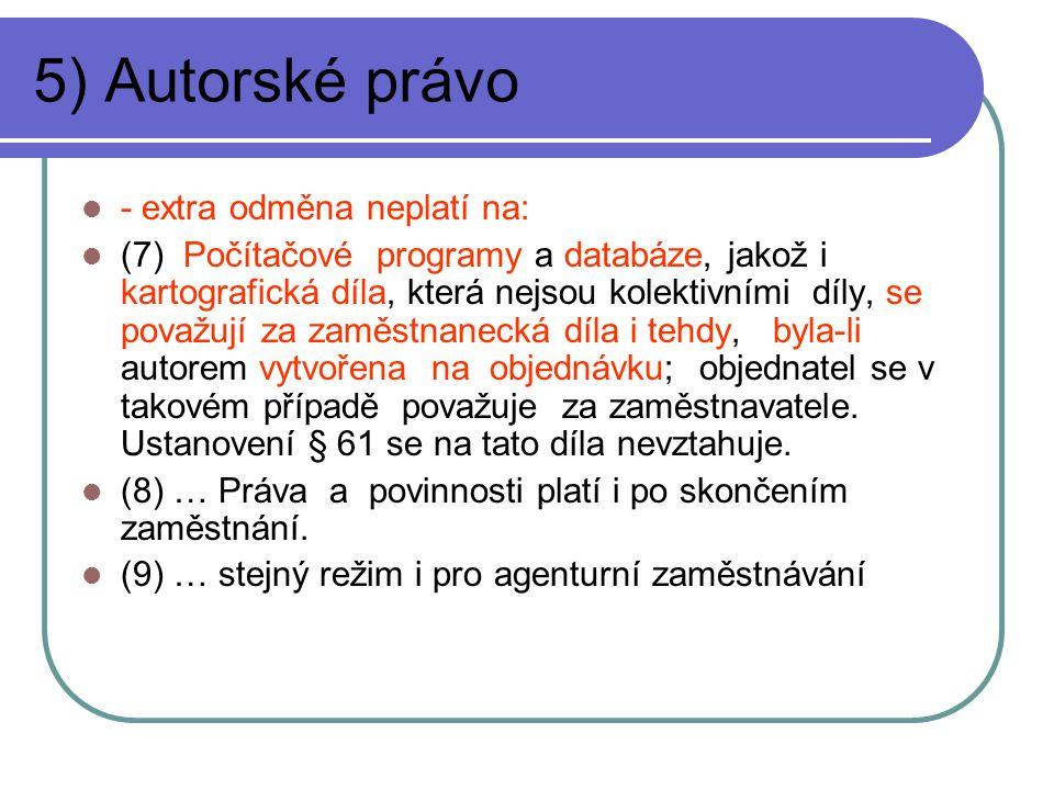 5) Autorské právo - extra odměna neplatí na: (7) Počítačové programy a databáze, jakož i kartografická díla, která nejsou kolektivními díly, se považu