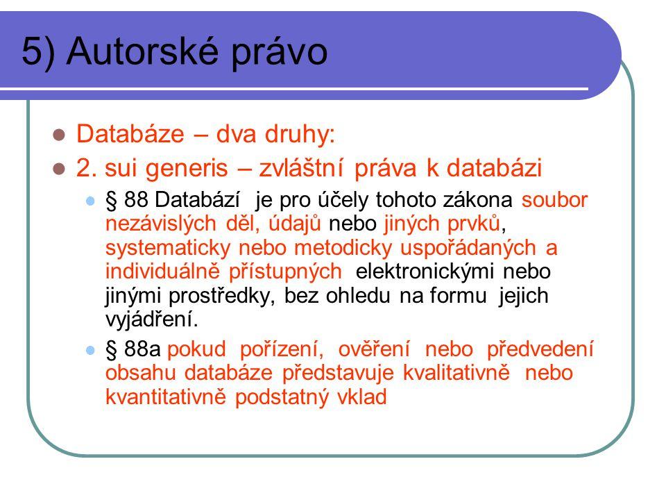 5) Autorské právo Databáze – dva druhy: 2. sui generis – zvláštní práva k databázi § 88 Databází je pro účely tohoto zákona soubor nezávislých děl, úd