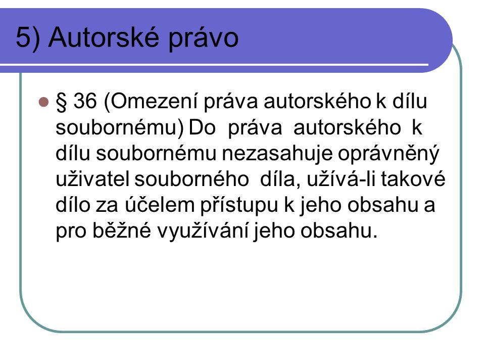 5) Autorské právo § 36 (Omezení práva autorského k dílu soubornému) Do práva autorského k dílu soubornému nezasahuje oprávněný uživatel souborného díl